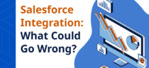 Salesforce Integration: What Could Go Wrong?