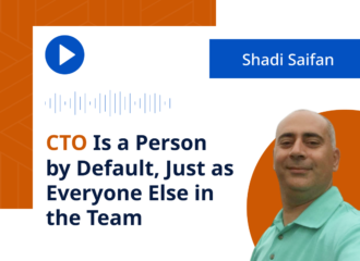Shadi Saifan: CTO Is a Person by Default, Just as Everyone Else in the Team