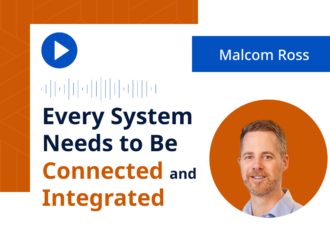 Malcolm Ross: Every System Needs to Be Connected and Integrated