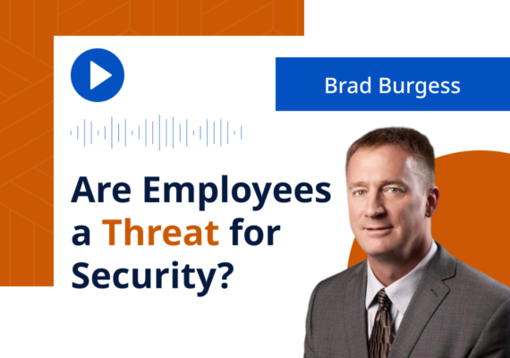 Brad Burgess: Are Employees a Threat for Security?