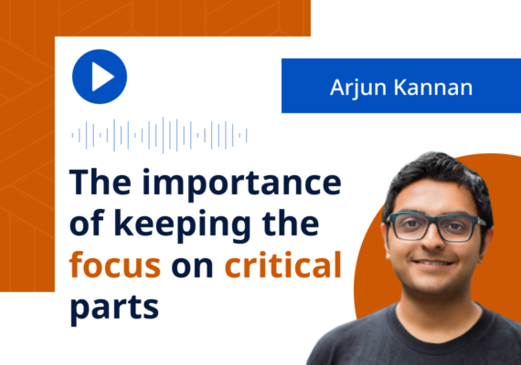 Arjun Kannan: The importance of keeping the focus on critical parts