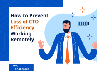 How to Prevent Loss of CTO Efficiency Working Remotely
