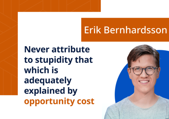 Never attribute to stupidity that which is adequately explained by opportunity cost
