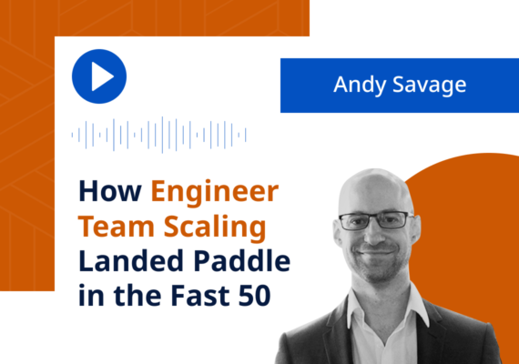 How Engineer Team Scaling Landed Paddle in the Fast 50