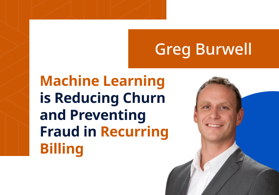 Machine Learning is Reducing Churn and Preventing Fraud in Recurring Billing
