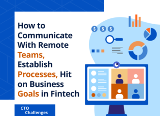 How to Communicate with Remote Teams, Establish Processes, and Attain Business Goals in Fintech